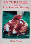 Incubation A Guide To Hatching & Rearing By Katie Thear
